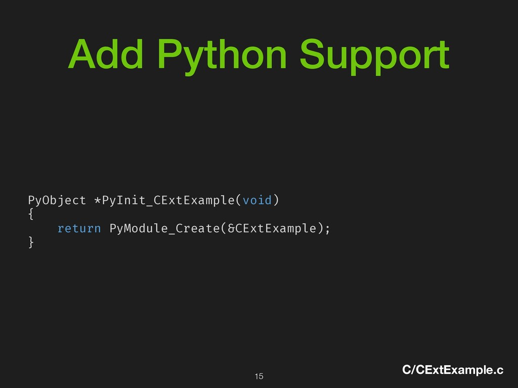 Add Python Support C/CExtExample.c PyObject *Py...