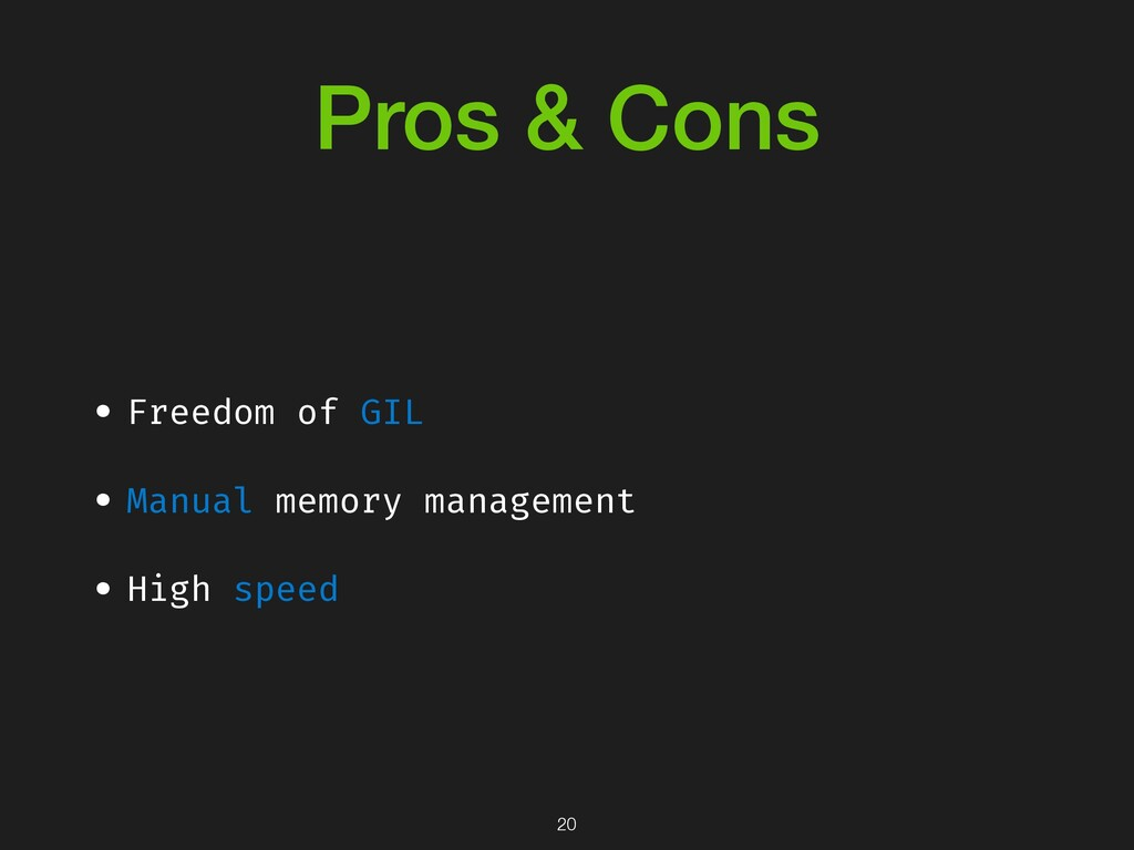 Pros & Cons • Freedom of GIL • Manual memory ma...