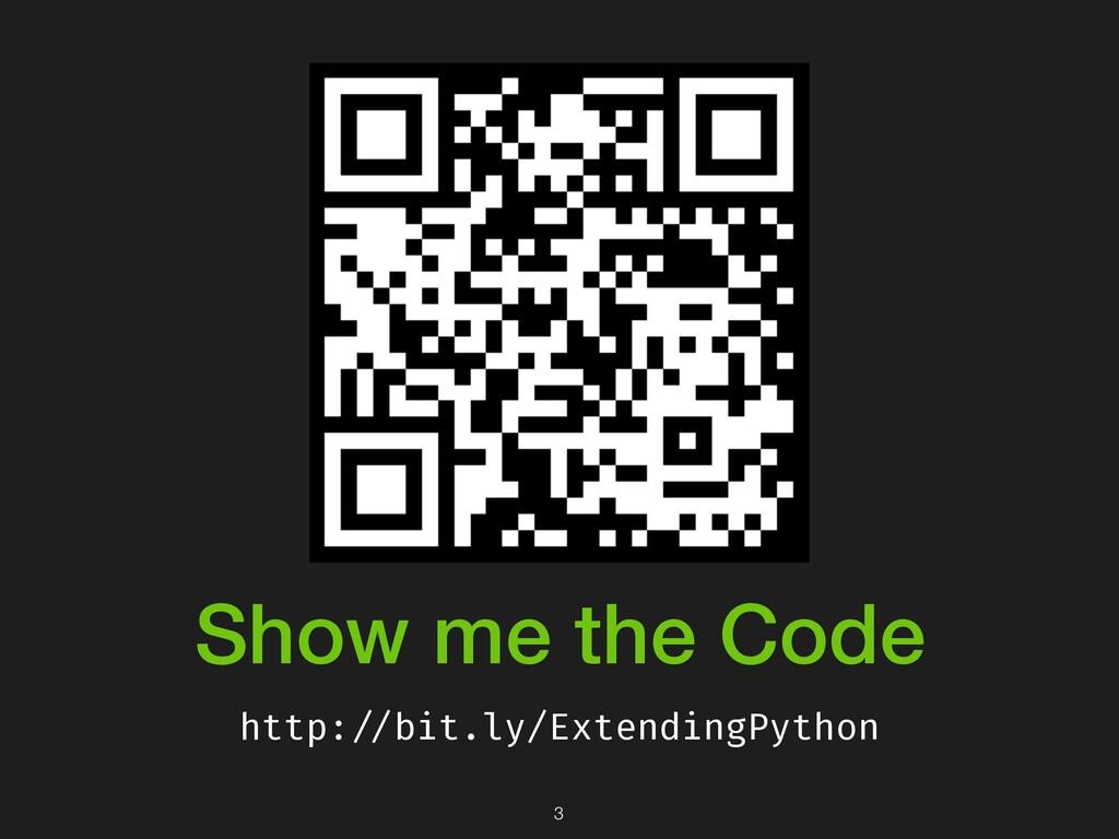 Show me the Code http:!//bit.ly/ExtendingPython...