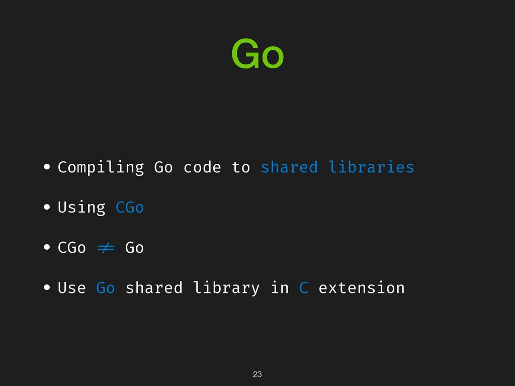 Go • Compiling Go code to shared libraries • Us...