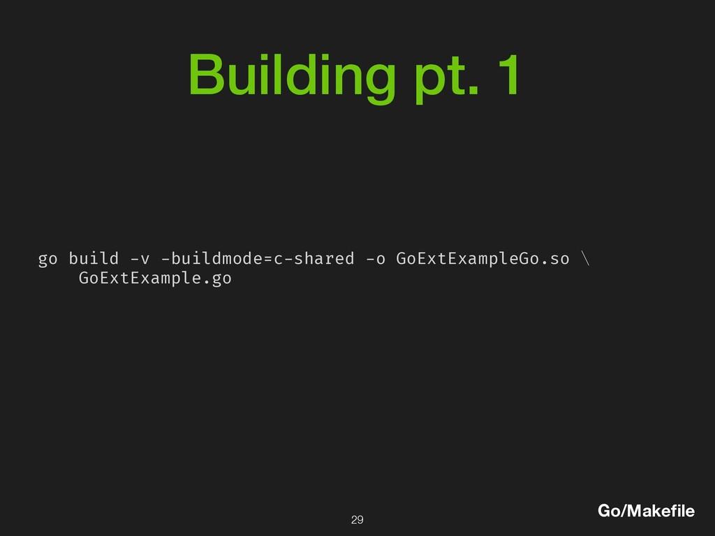 Building pt. 1 go build -v -buildmode=c-shared ...