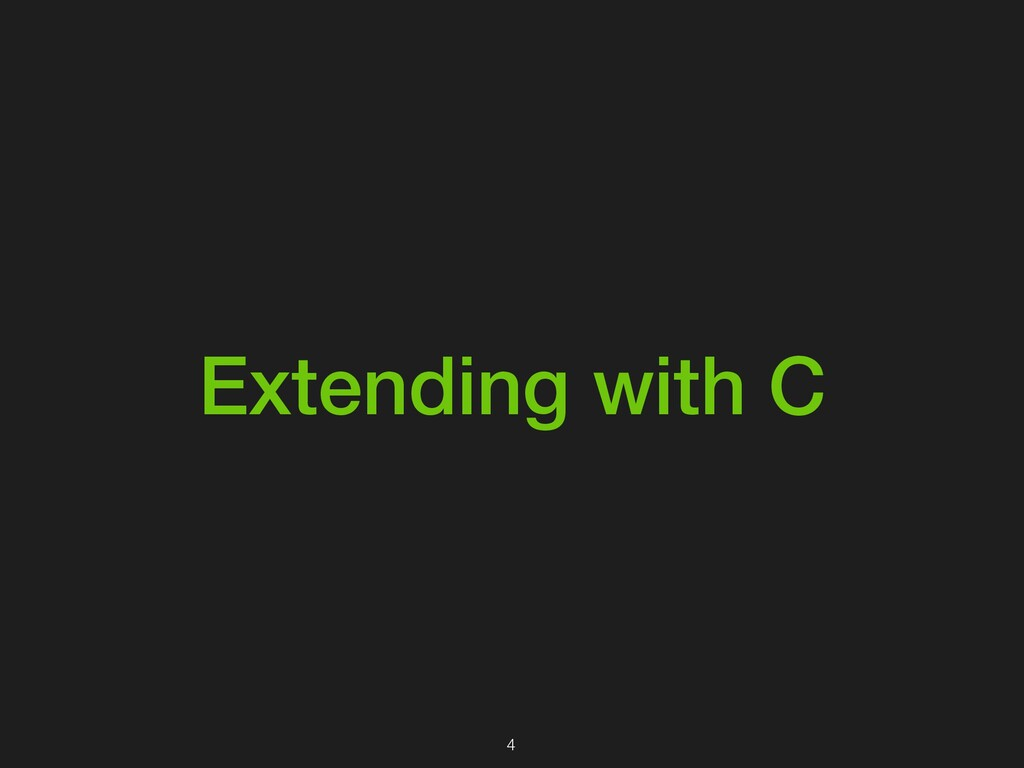 Extending with C 4