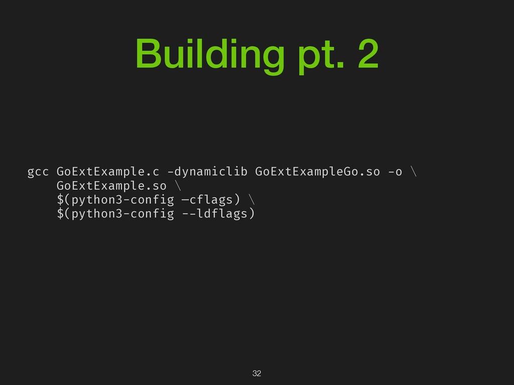 Building pt. 2 gcc GoExtExample.c -dynamiclib G...