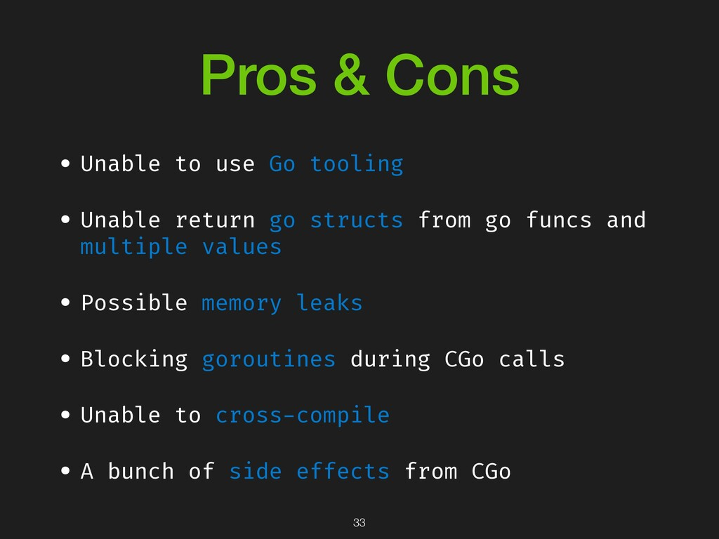 Pros & Cons • Unable to use Go tooling • Unable...