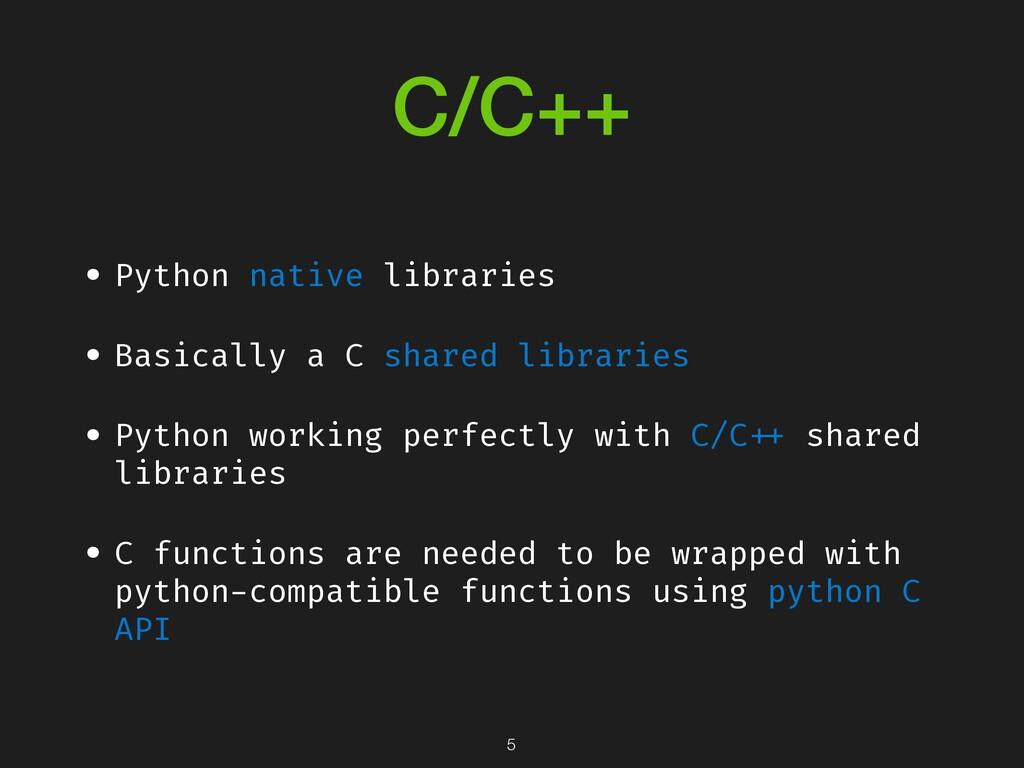 C/C++ • Python native libraries • Basically a C...