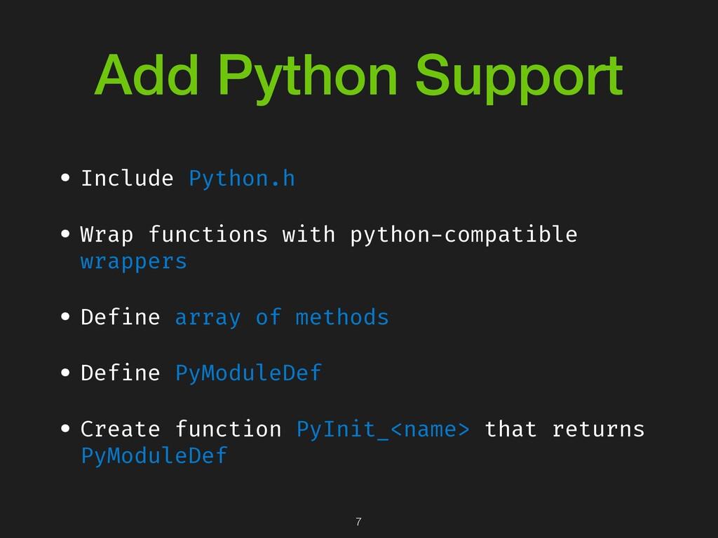 Add Python Support • Include Python.h • Wrap fu...