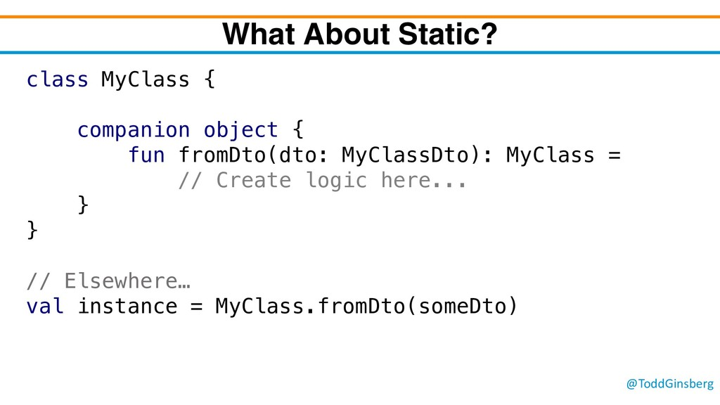 @ToddGinsberg What About Static? class MyClass ...