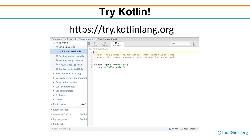 @ToddGinsberg Try Kotlin! https://try.kotlinlan...