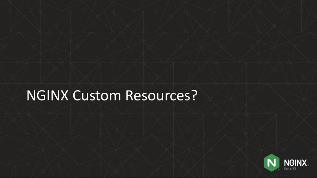 NGINX Custom Resources?