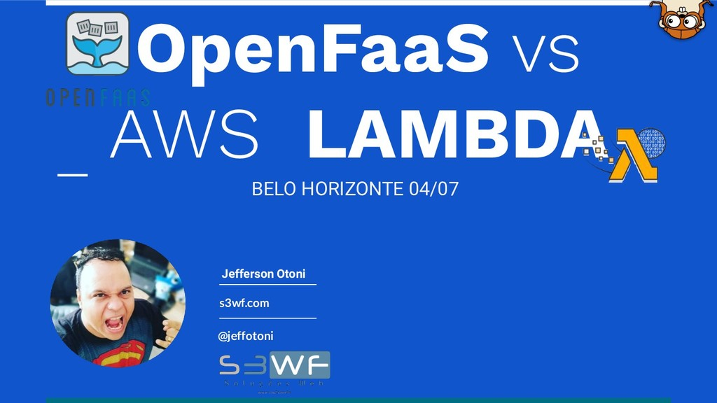 s3wf.com @jeffotoni Jefferson Otoni OpenFaaS vs...