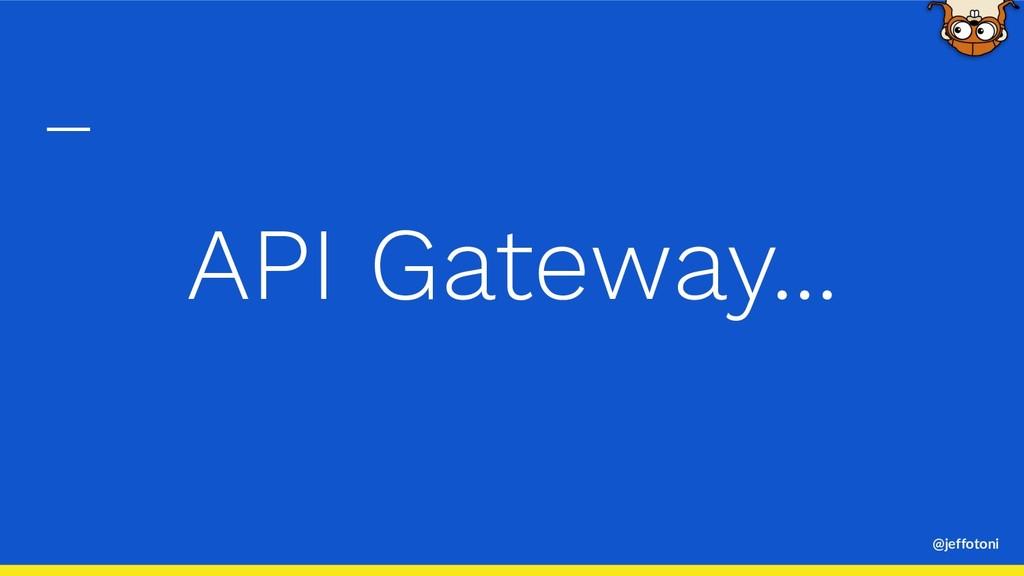 @jeffotoni API Gateway...