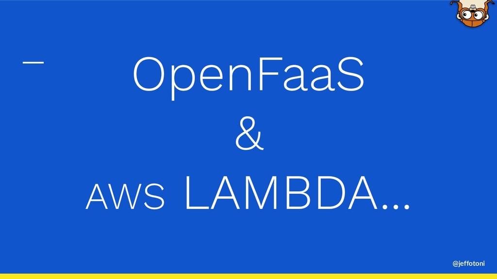 @jeffotoni OpenFaaS & AWS LAMBDA...