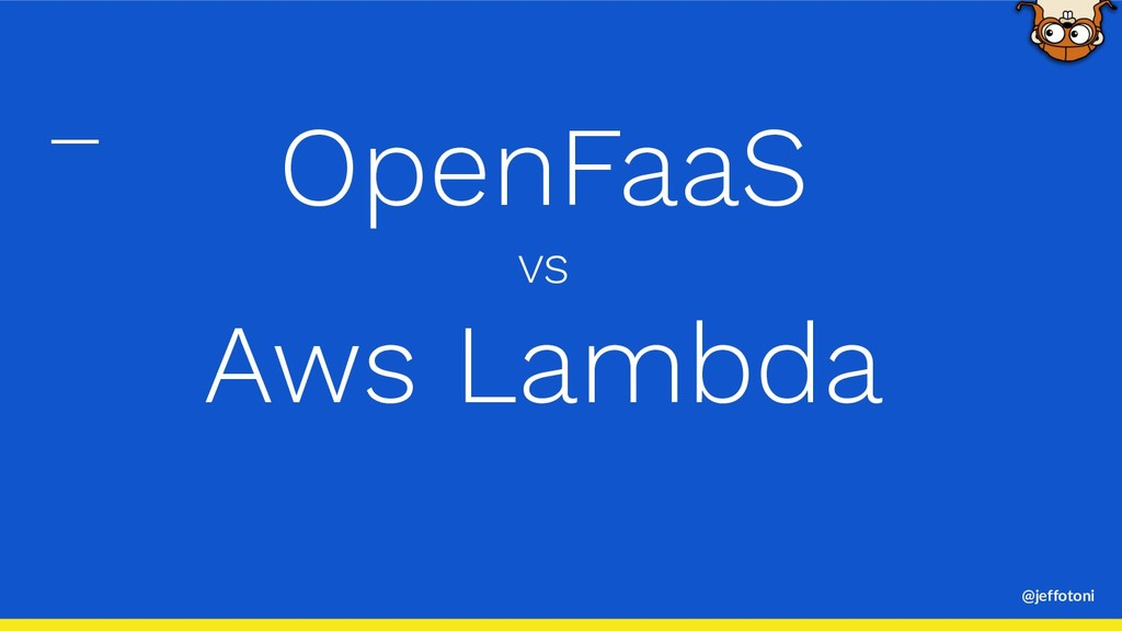 @jeffotoni OpenFaaS vs Aws Lambda