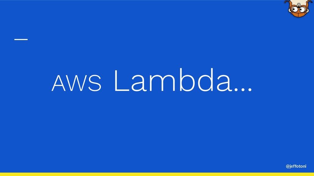 @jeffotoni AWS Lambda...
