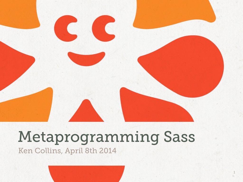 Ken Collins, April 8th 2014 Metaprogramming Sas...
