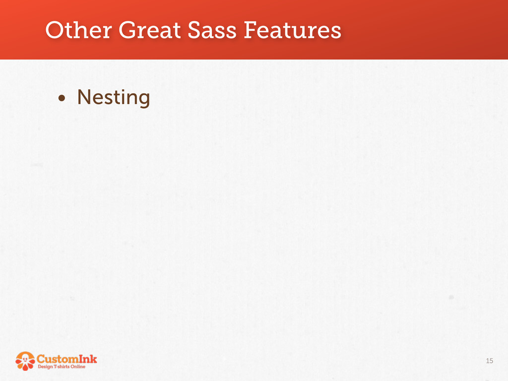 Other Great Sass Features • Nesting 15