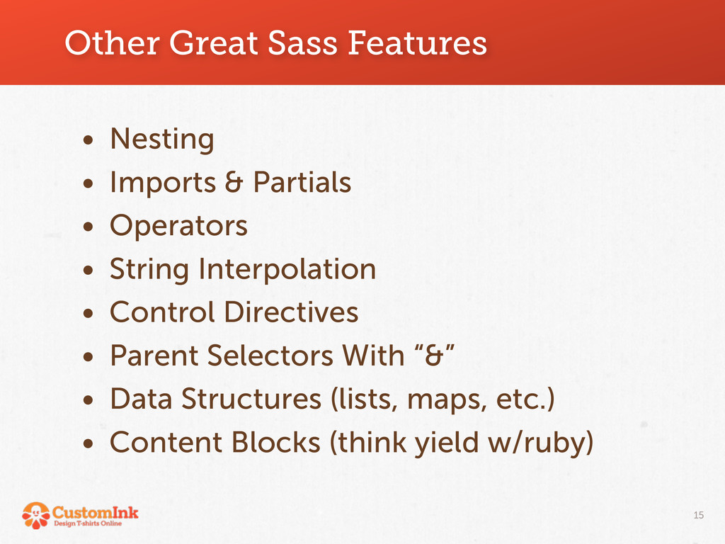 Other Great Sass Features • Nesting • Imports &...