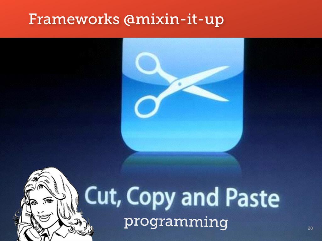 20 Frameworks @mixin-it-up programming