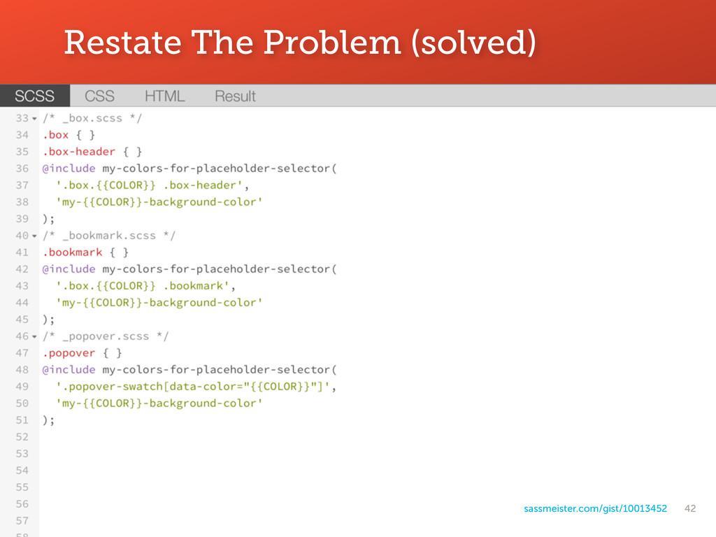 42 Restate The Problem (solved) sassmeister.com...