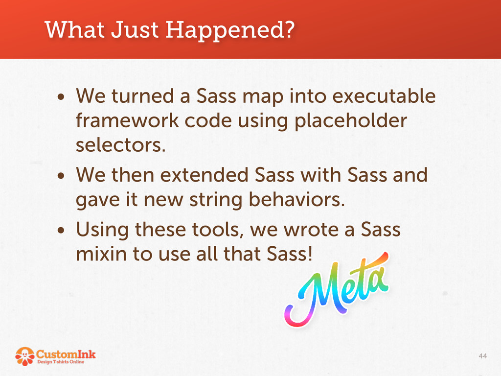 What Just Happened? • We turned a Sass map into...