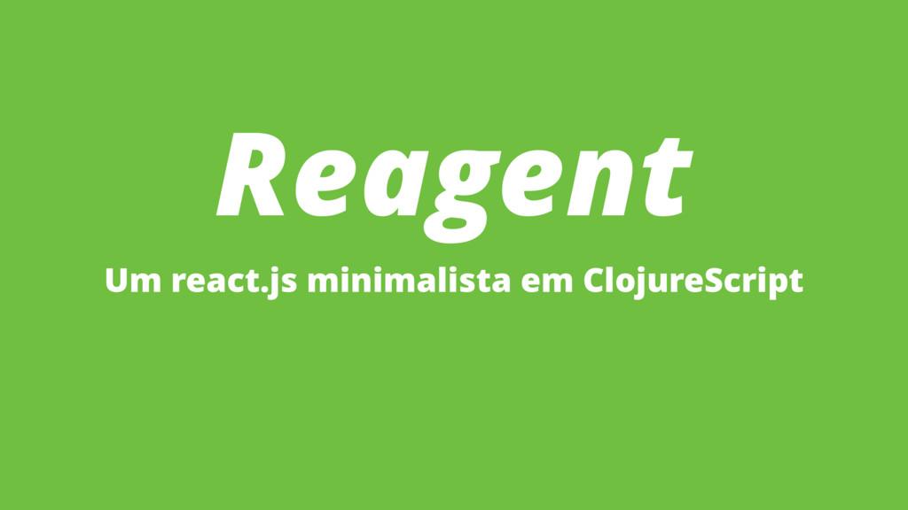 Reagent Um react.js minimalista em ClojureScript