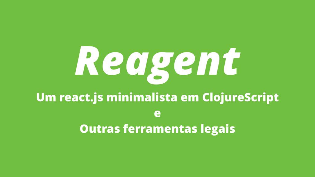 Reagent Um react.js minimalista em ClojureScrip...