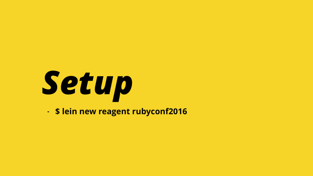 - $ lein new reagent rubyconf2016 Setup