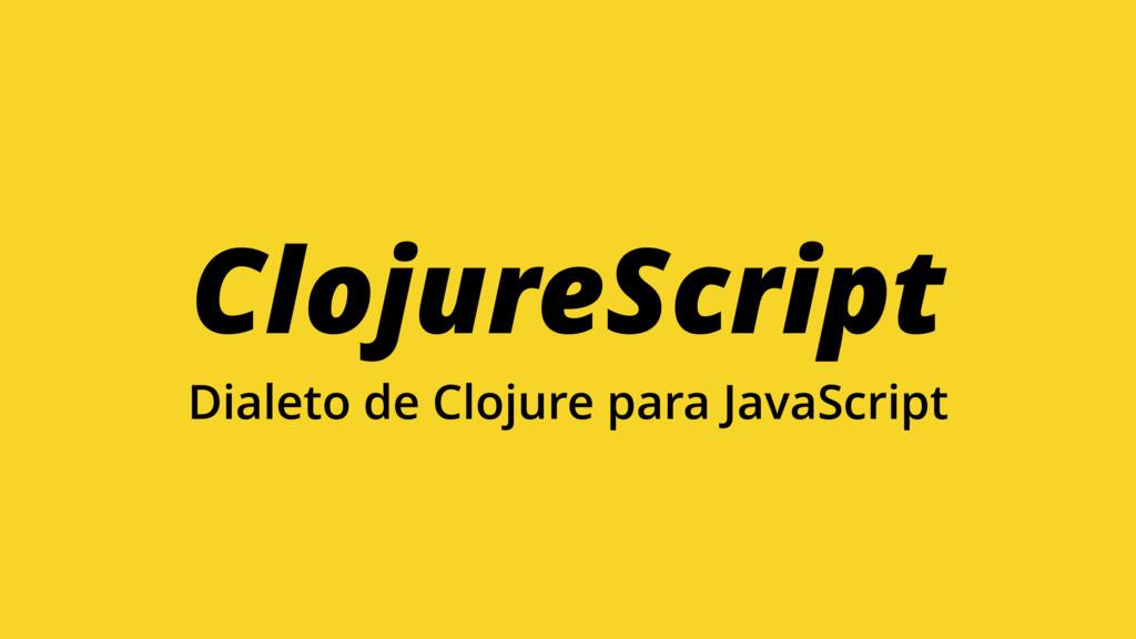 ClojureScript Dialeto de Clojure para JavaScript
