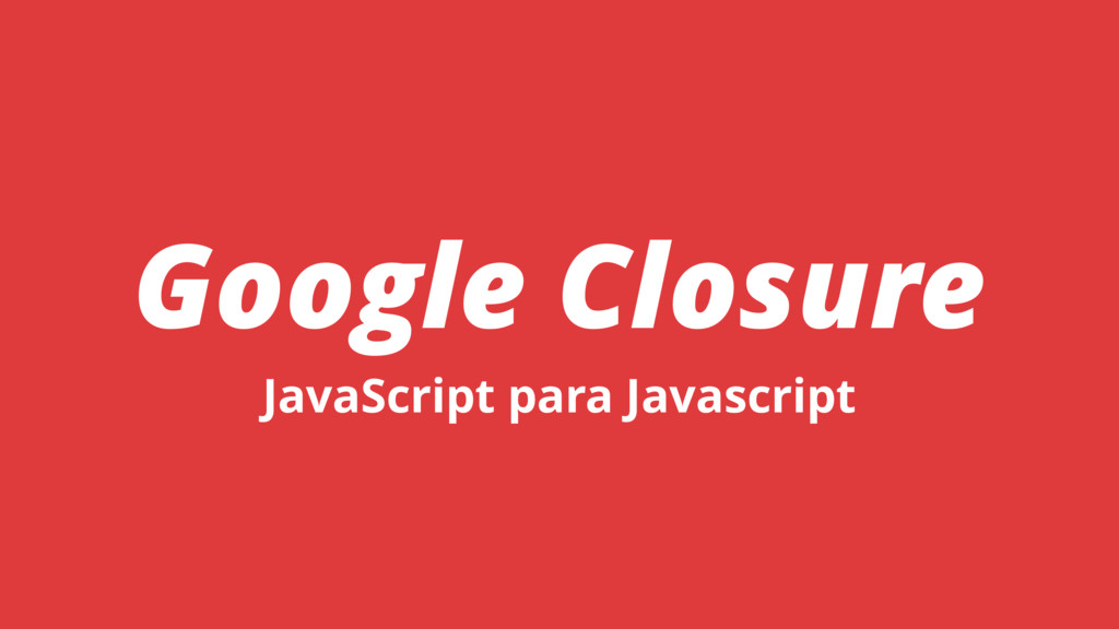 Google Closure JavaScript para Javascript