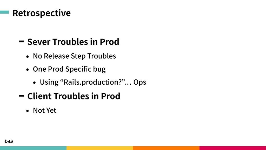Retrospective Sever Troubles in Prod • No Relea...