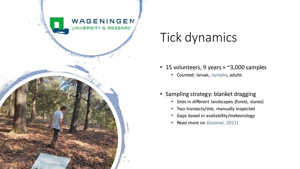 Tick dynamics • 15 volunteers, 9 years = ~3,000...