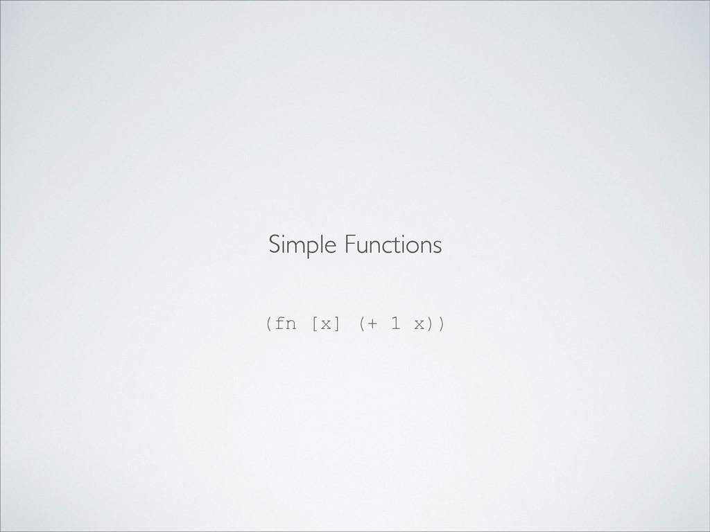 (fn [x] (+ 1 x)) Simple Functions