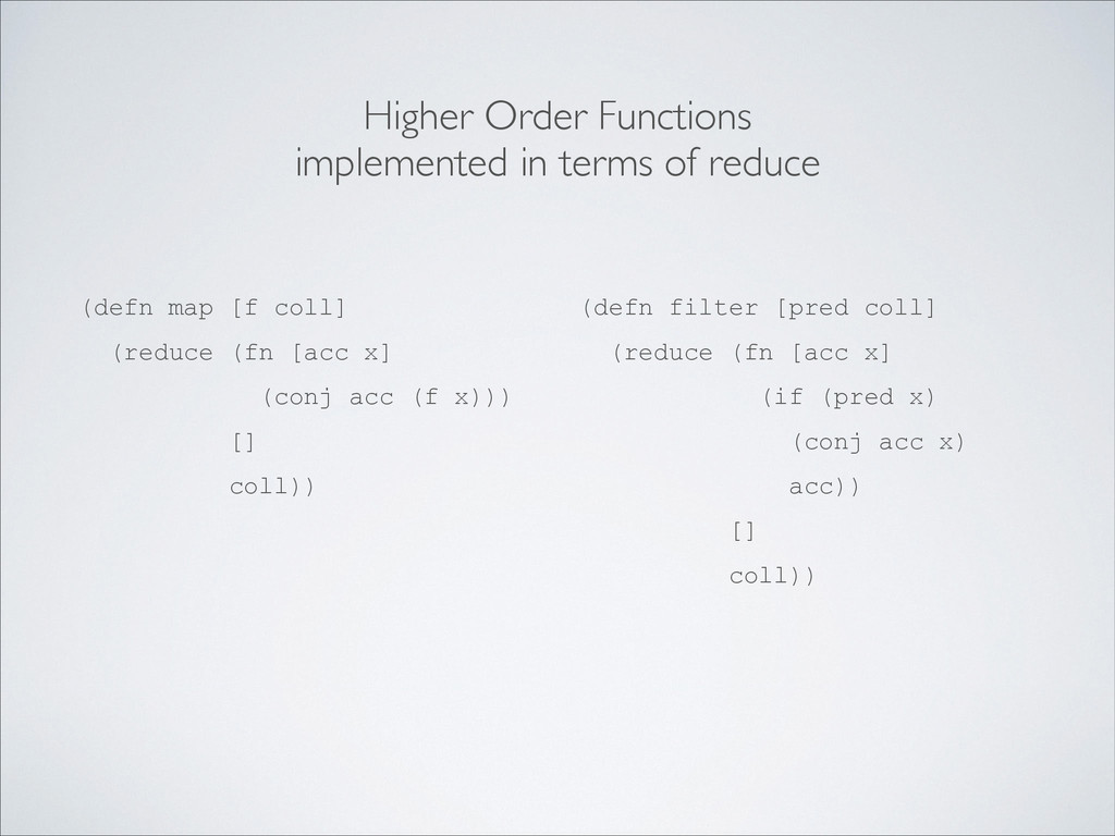 (defn map [f coll] (reduce (fn [acc x] (conj ac...