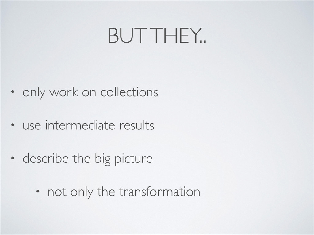 BUT THEY.. • only work on collections  • use ...