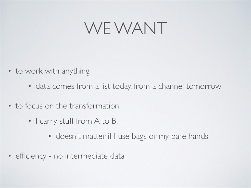 WE WANT • to work with anything  • data comes...