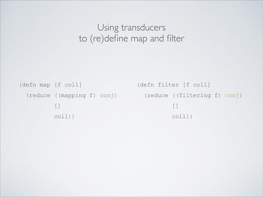 (defn map [f coll] (reduce ((mapping f) conj) [...