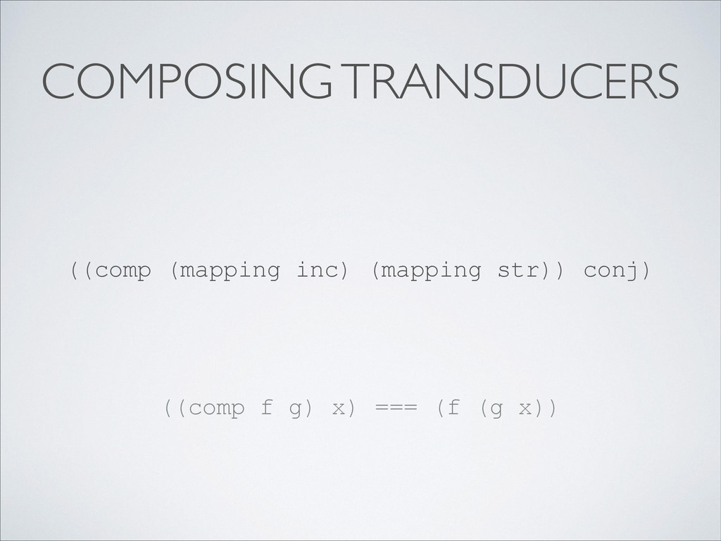 COMPOSING TRANSDUCERS ((comp (mapping inc) (map...