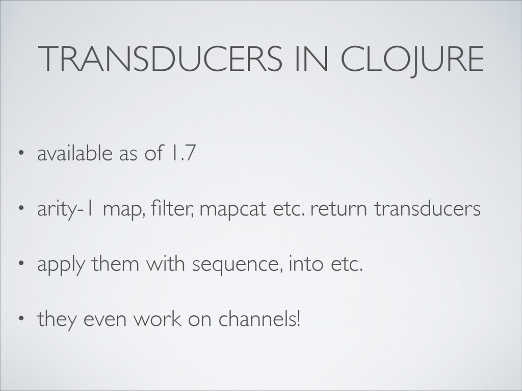 TRANSDUCERS IN CLOJURE • available as of 1.7 ...