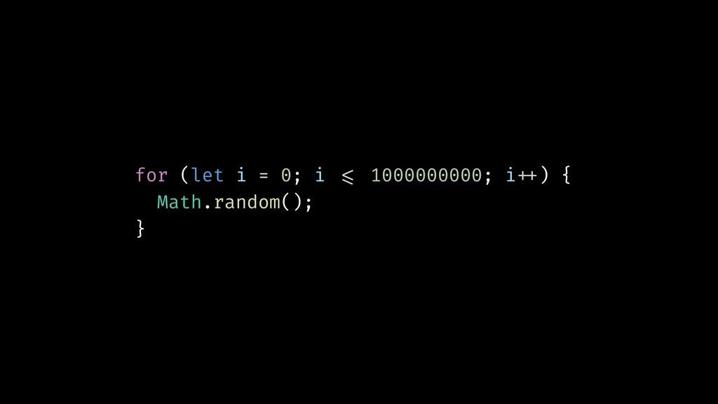 for (let i = 0; i !<= 1000000000; i!++) { Math....