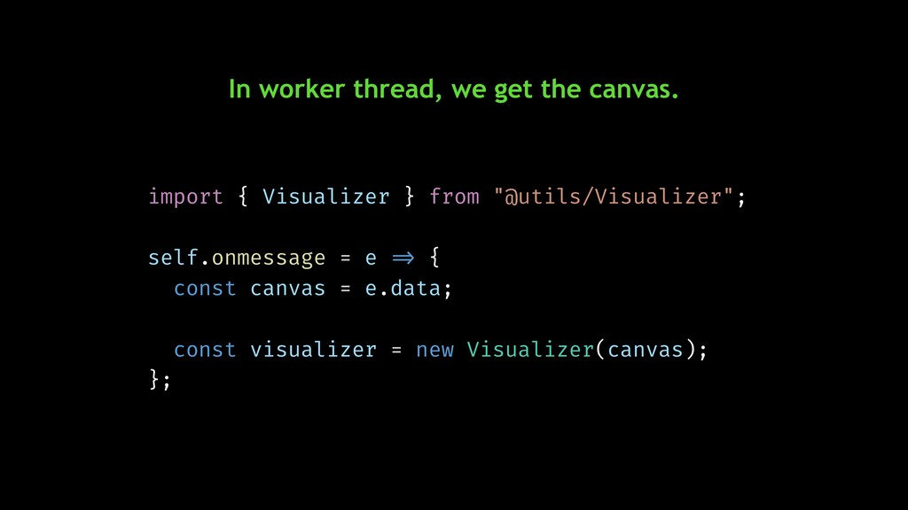 In worker thread, we get the canvas. import { V...