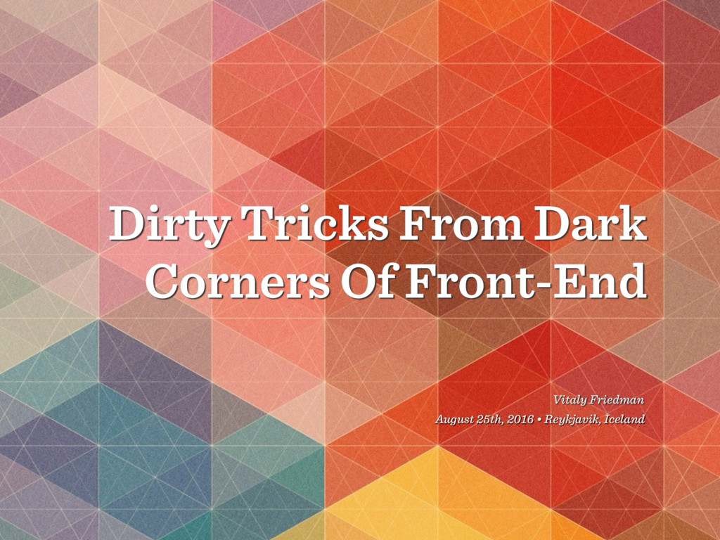 Dirty Tricks From Dark Corners Of Front-End Vit...