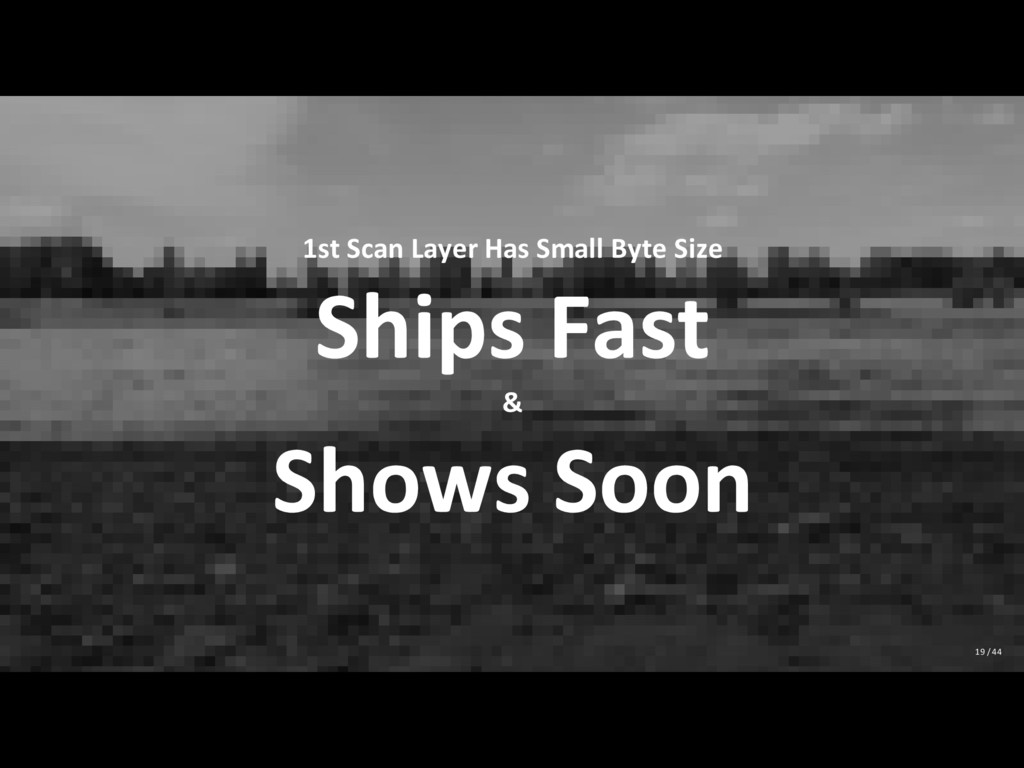 1st Scan Layer Has Small Byte Size Ships Fast &...