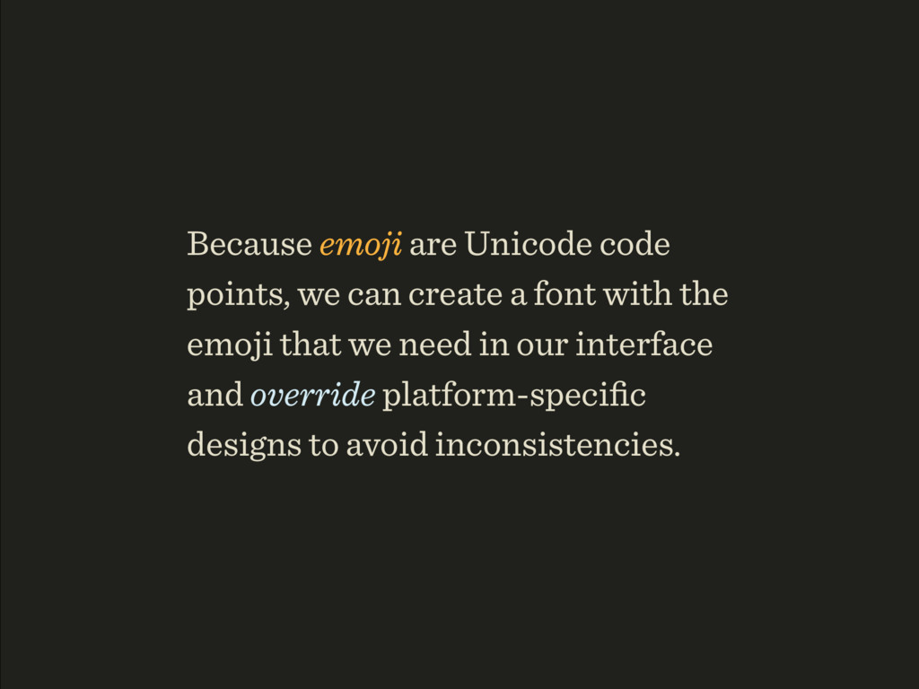 Because emoji are Unicode code points, we can c...