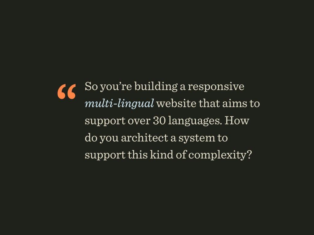 """So you're building a responsive multi-lingual ..."