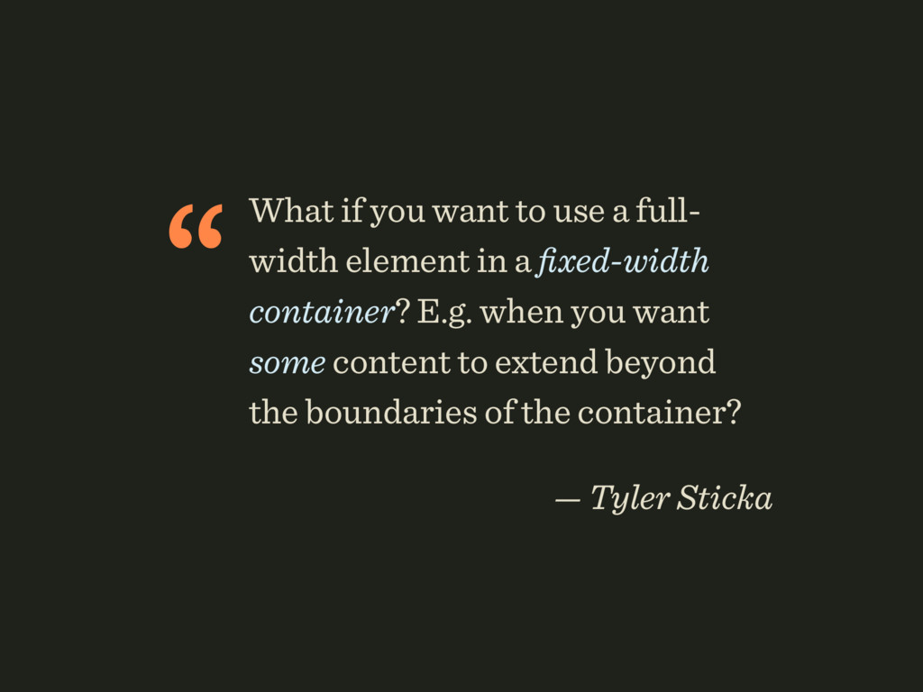 """What if you want to use a full- width element ..."