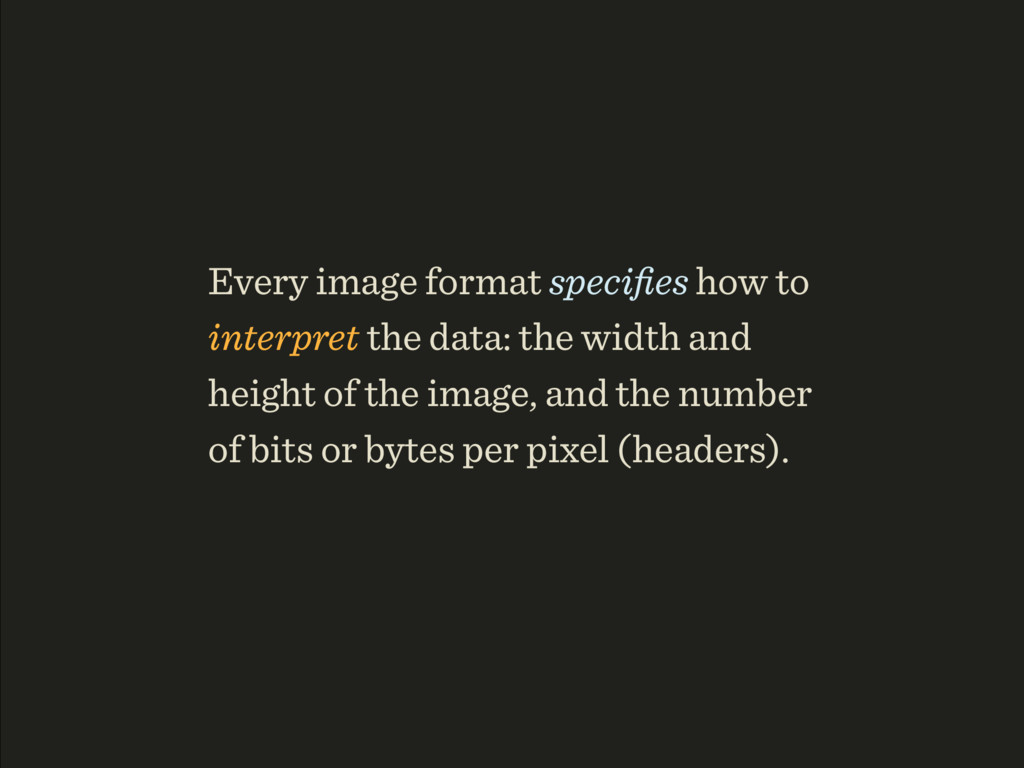 Every image format specifies how to interpret th...
