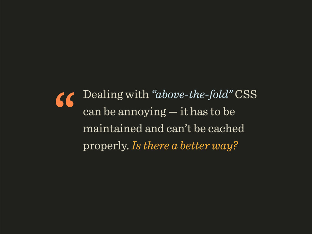 """Dealing with ""above-the-fold"" CSS can be annoy..."
