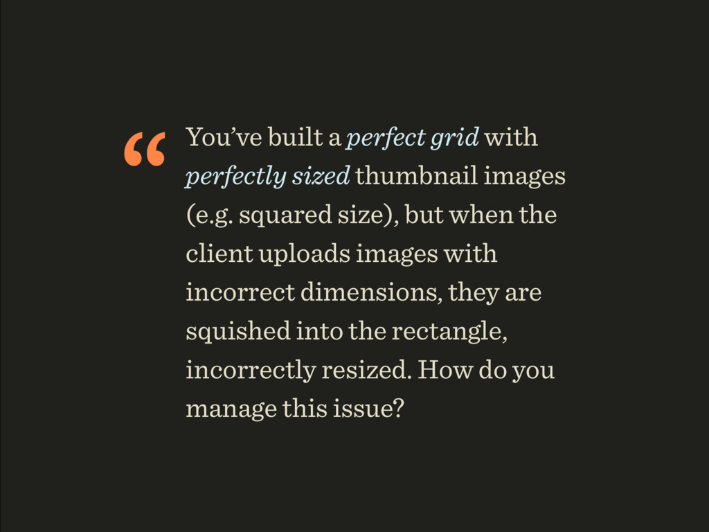 """You've built a perfect grid with perfectly siz..."