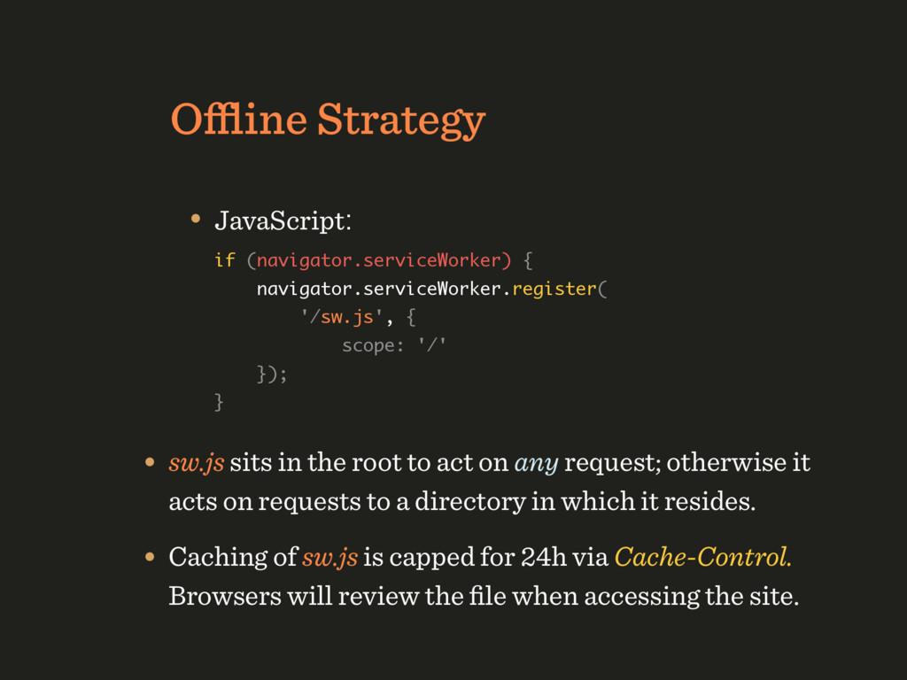 Offline Strategy • JavaScript: if (navigator.ser...