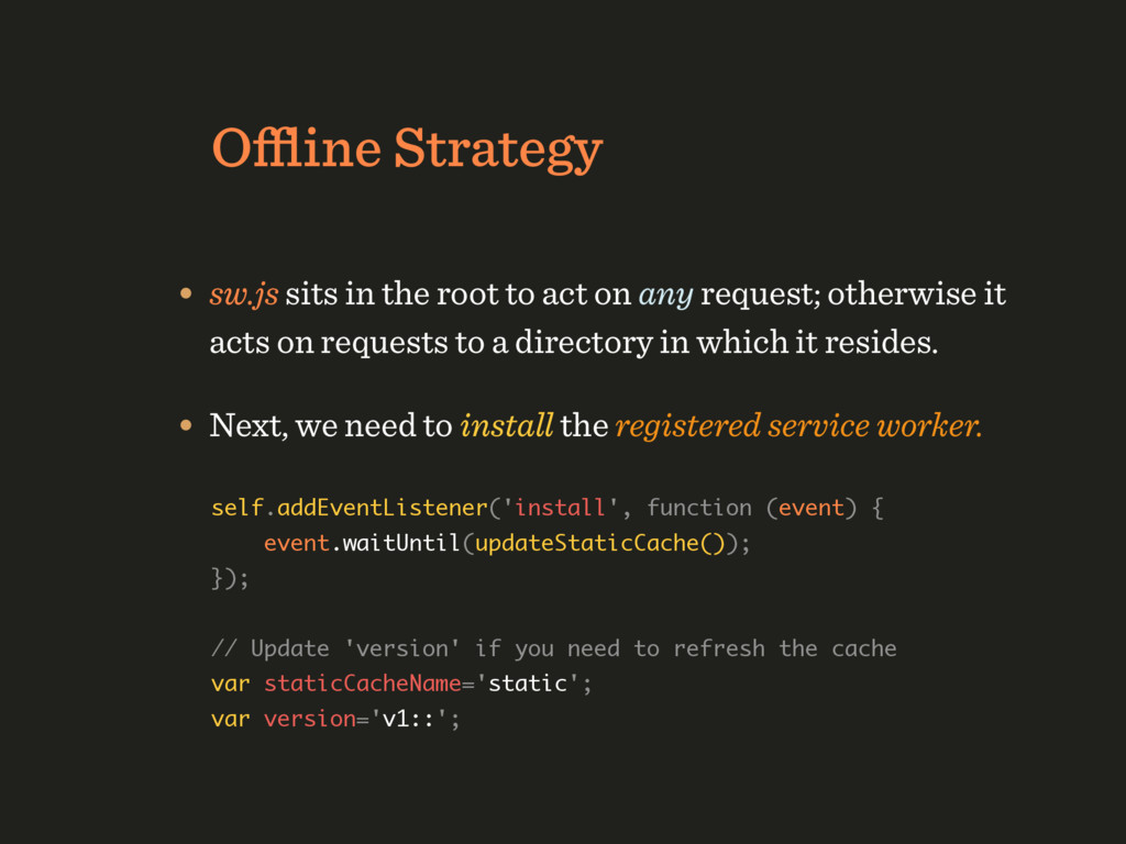 Offline Strategy • sw.js sits in the root to act ...